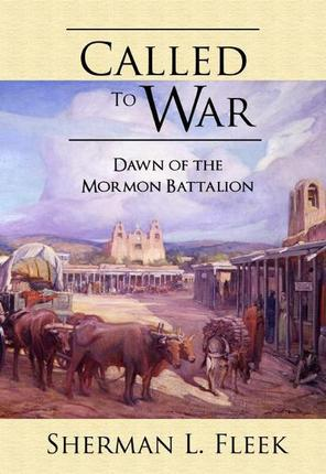 Called to War: Dawn of the Mormon Battalion