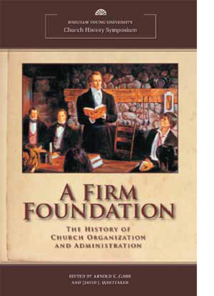 A Firm Foundation: The History of Church Organization and Administration