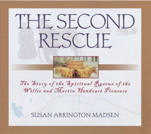 Second Rescue: The Story of the Spiritual Rescue of the Willie and Martin Handcart Pioneers