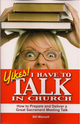 Yikes! I Have to Talk in Church: How to Prepare and Deliver a Great Sacrament Meeting Talk