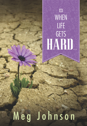 When Life Gets Hard . . .