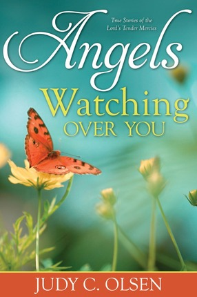 Angels Watching Over You True Stores Of The Lord S Tender Mercies Deseret Book