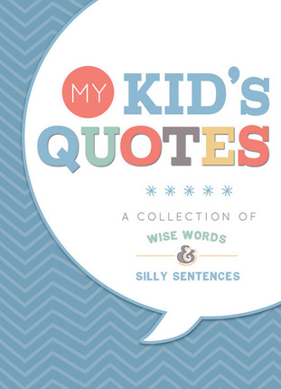 My Kids' Quotes: A Collection of Wise Words and Silly ...