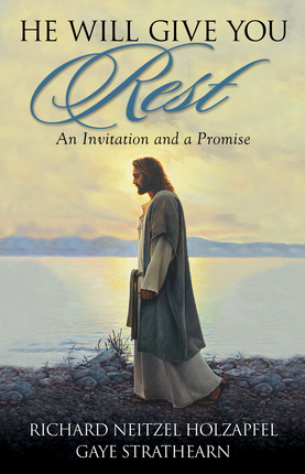 He Will Give You Rest: An Invitation and a Promise - Deseret Book