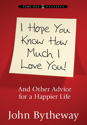 I Hope You Know How Much I Love You And Other Advice For A Happier